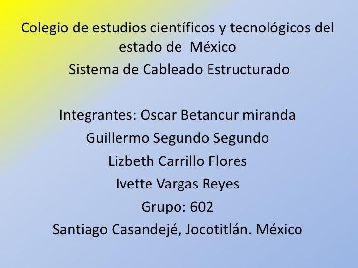 Colegio de estudios científicos y tecnológicos del               estado de México       Sistema de Cableado Estructurado  ...
