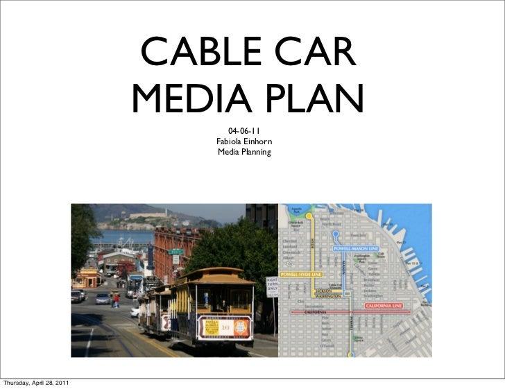 CABLE CAR                           MEDIA PLAN                                 04-06-11                              Fabio...