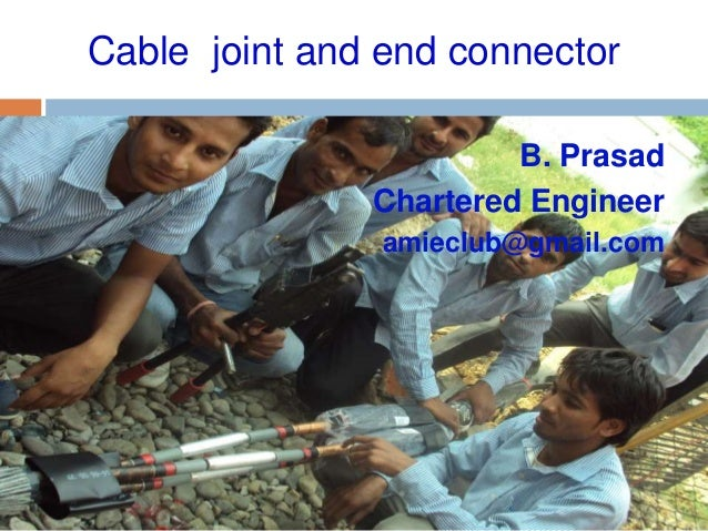 Cable joint and end connector B. Prasad Chartered Engineer amieclub@gmail.com