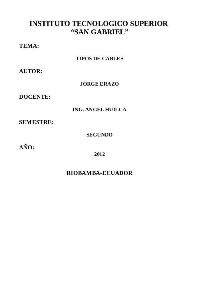 "INSTITUTO TECNOLOGICO SUPERIOR           ""SAN GABRIEL""TEMA:              TIPOS DE CABLESAUTOR:               JORGE ERAZODO..."