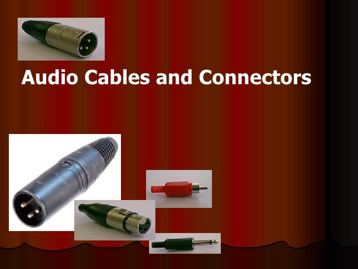 <ul><li>Audio Cables and Connectors </li></ul>