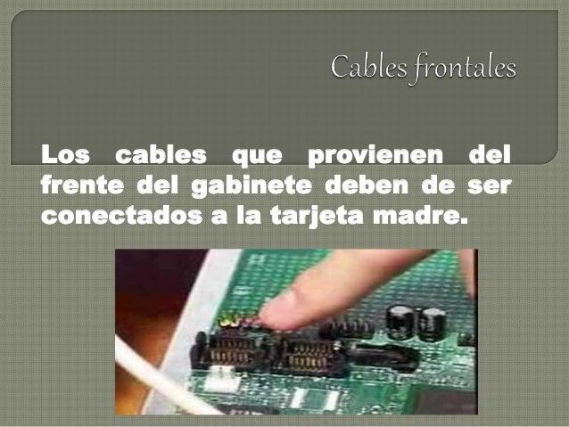 Los cables que provienen del frente del gabinete deben de ser conectados a la tarjeta madre.