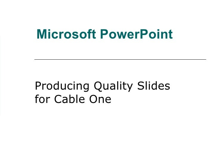Microsoft PowerPoint Producing Quality Slides for Cable One