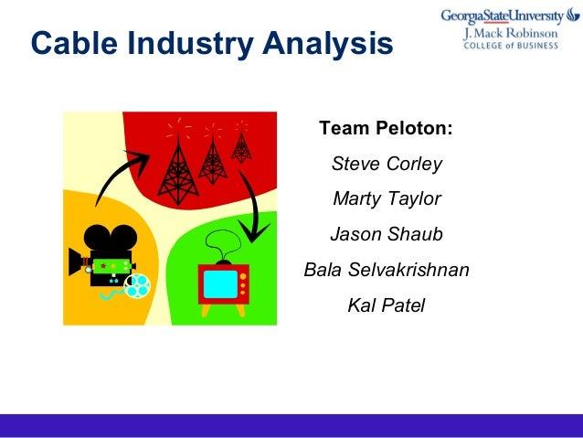 Cable Industry Analysis Team Peloton: Steve Corley Marty Taylor Jason Shaub Bala Selvakrishnan Kal Patel