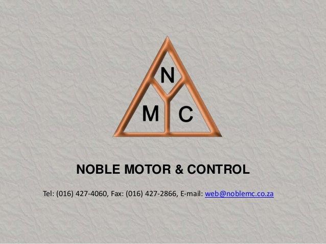 NOBLE MOTOR & CONTROL Tel: (016) 427-4060, Fax: (016) 427-2866, E-mail: web@noblemc.co.za