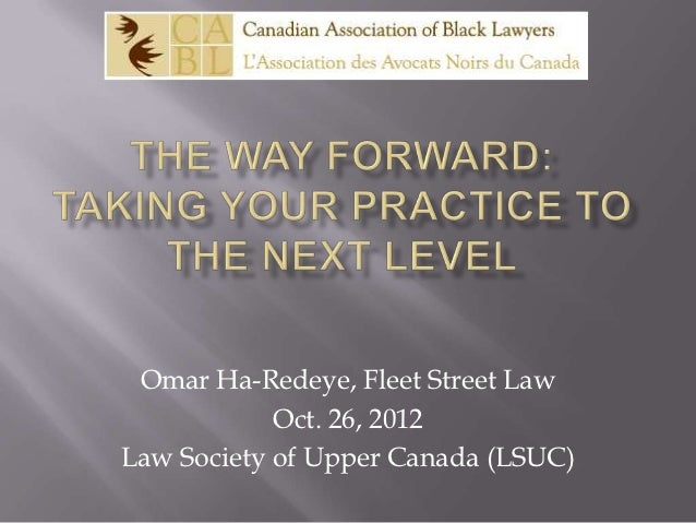 Omar Ha-Redeye, Fleet Street Law            Oct. 26, 2012Law Society of Upper Canada (LSUC)