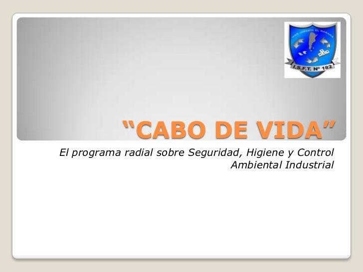 """""""CABO DE VIDA""""<br />El programa radial sobre Seguridad, Higiene y Control Ambiental Industrial<br />"""