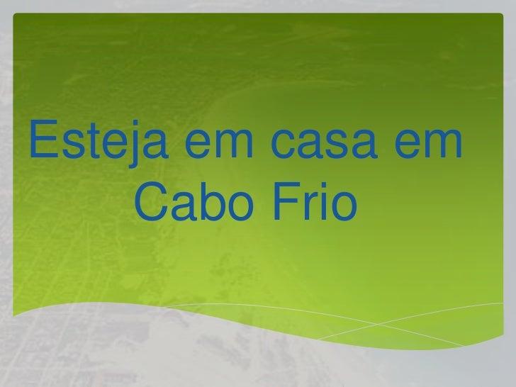 Estejaem casa emCabo Frio<br />