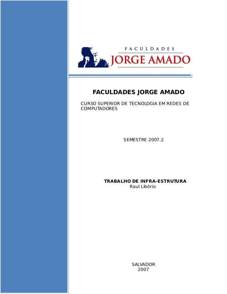 FACULDADES JORGE AMADO CURSO SUPERIOR DE TECNOLOGIA EM REDES DE COMPUTADORES                    SEMESTRE 2007.2           ...
