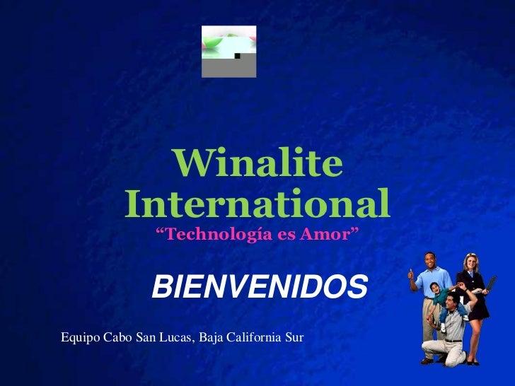 """Winalite<br />International<br />""""Technologíaes Amor""""<br />BIENVENIDOS<br />Equipo Cabo San Lucas, Baja California Sur<br />"""