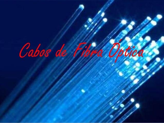 Cabos de fibra óptica