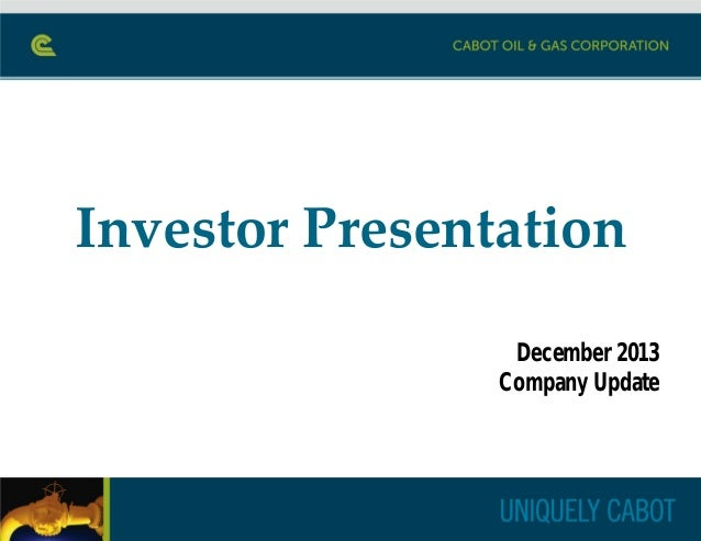 Cabot Oil & Gas Investor Presentation/Update December 2013