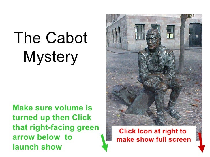 The Cabot Mystery Make sure volume is turned up then Click that right-facing green arrow below  to launch show Click Icon ...