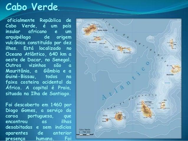 Cabo Verde, oficialmente República de Cabo Verde, é um país insular africano e um arquipélago de origem vulcânica constitu...