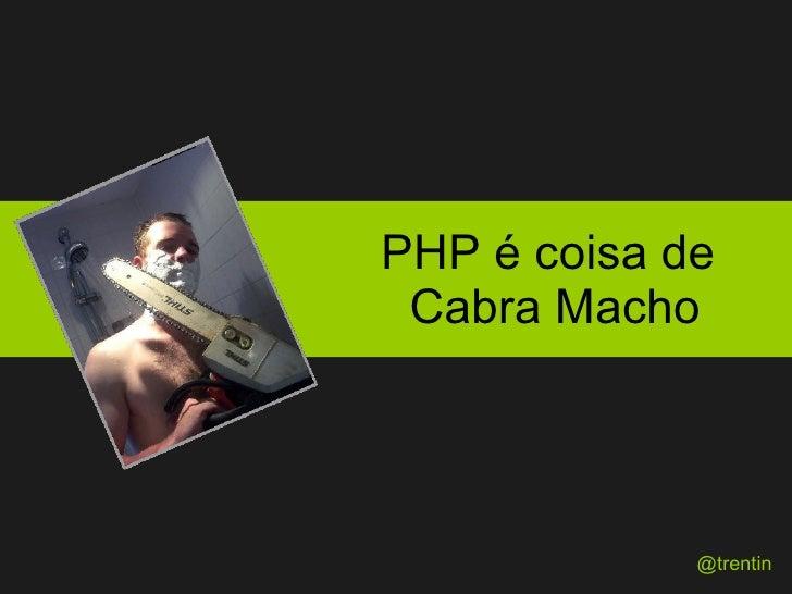 PHP é coisa de  Cabra Macho @trentin