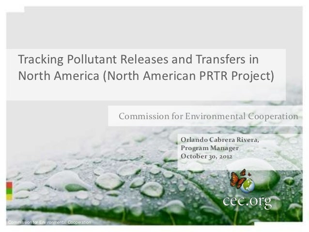Tracking Pollutant Releases and Transfers in    North America (North American PRTR Project)                               ...
