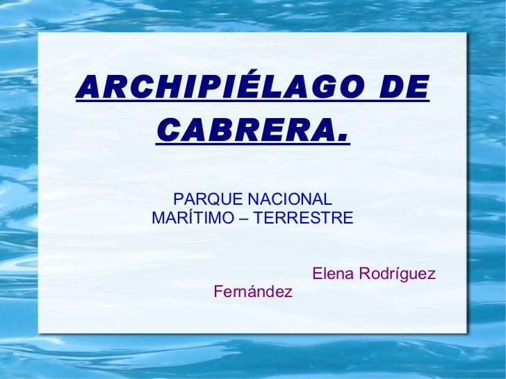 ARCHIPIÉLAGO DE CABRERA. PARQUE NACIONAL MARÍTIMO – TERRESTRE   Elena Rodríguez Fernández