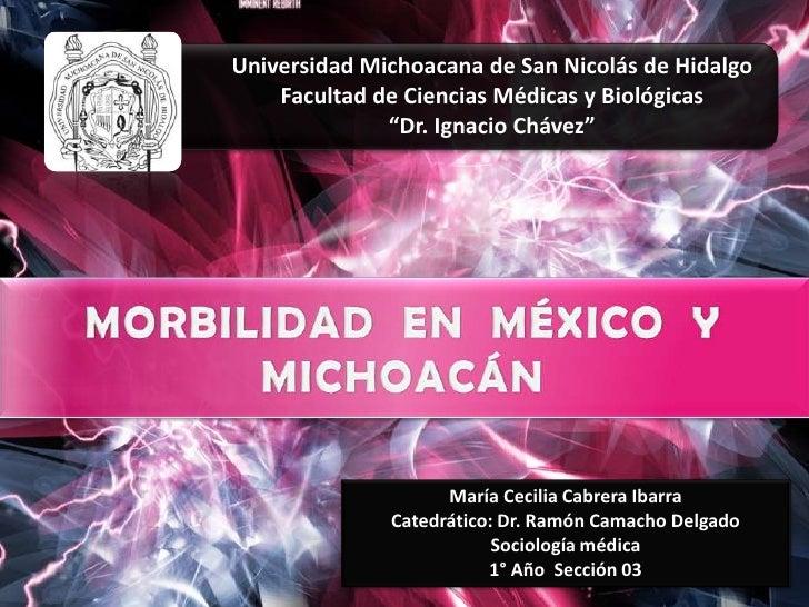 """Universidad Michoacana de San Nicolás de Hidalgo Facultad de Ciencias Médicas y Biológicas """"Dr. Ignacio Chávez""""<br />MORBI..."""