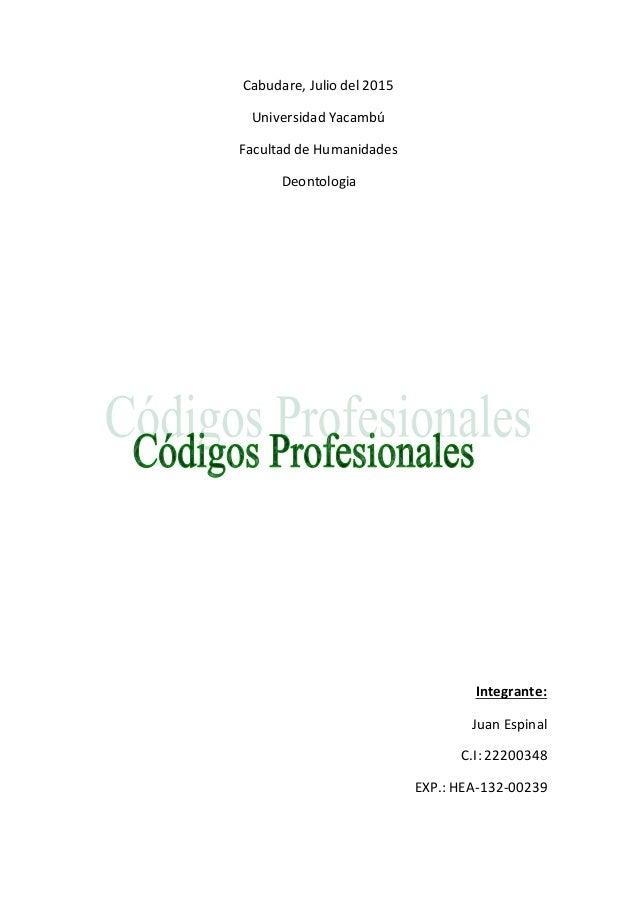 Cabudare, Julio del 2015 Universidad Yacambú Facultad de Humanidades Deontologia Integrante: Juan Espinal C.I: 22200348 EX...