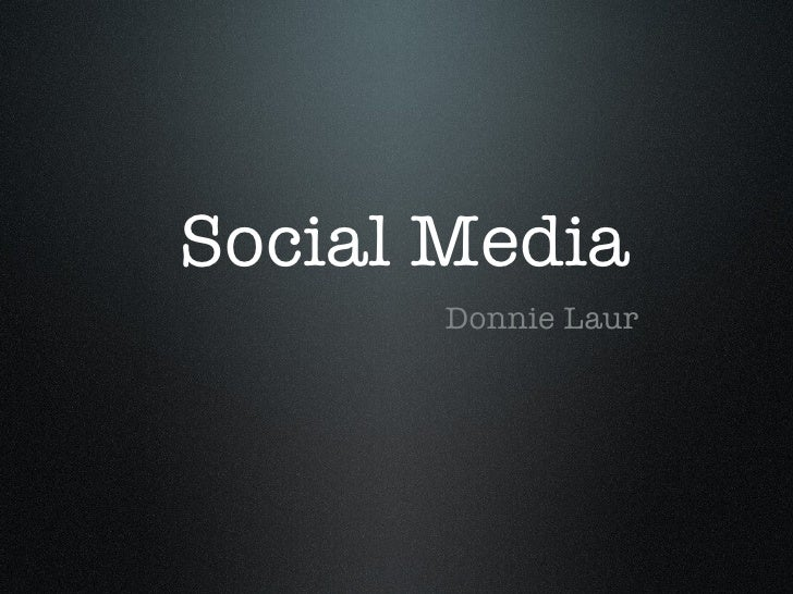 Social Media <ul><li>Donnie Laur </li></ul>