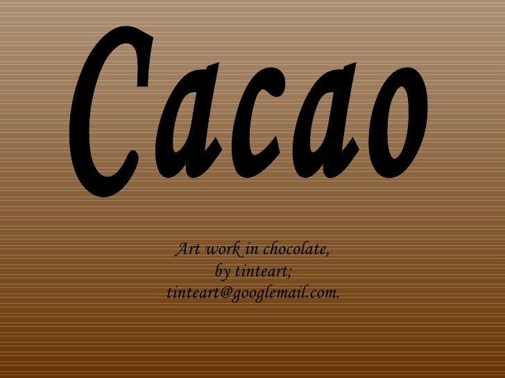 Art work in chocolate,        by tinteart; tinteart@googlemail.com.