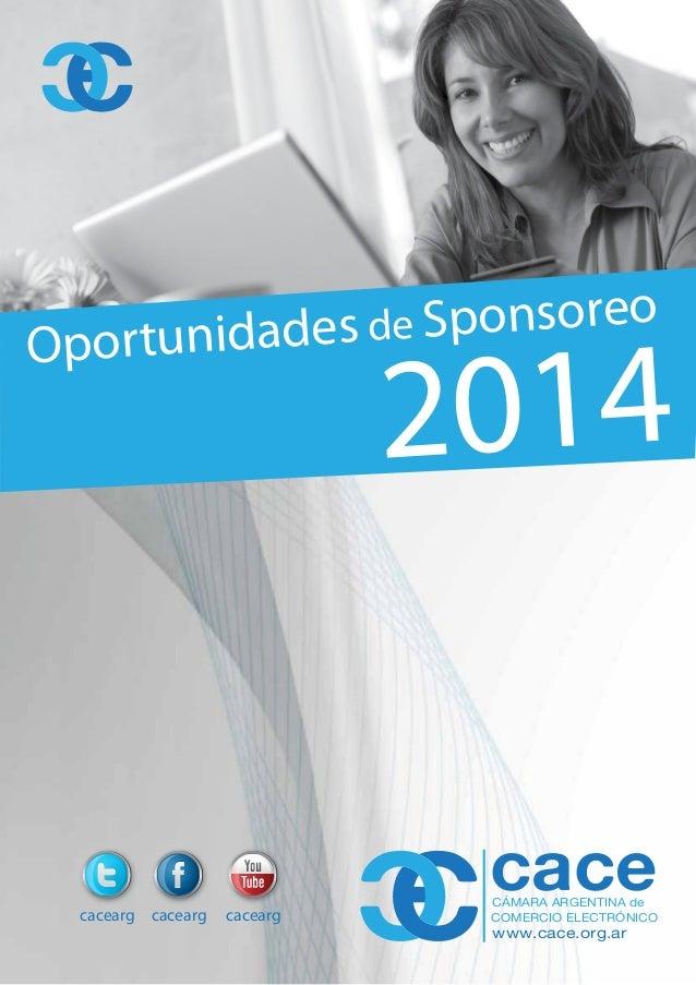 CÁMARA ARGENTINA de COMERCIO ELECTRÓNICO www.cace.org.ar cacecacearg cacearg cacearg Oportunidades de Sponsoreo 2014