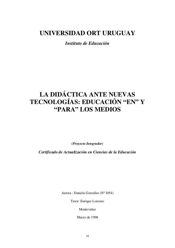 """UNIVERSIDAD ORT URUGUAY                 Instituto de Educación  LA DIDÁCTICA ANTE NUEVASTECNOLOGÍAS: EDUCACIÓN """"EN"""" Y     ..."""