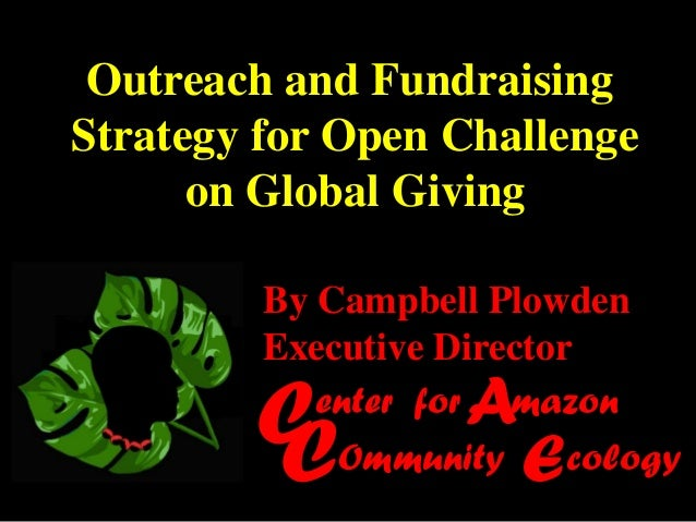 Outreach and FundraisingStrategy for Open Challenge      on Global Giving         By Campbell Plowden         Executive Di...
