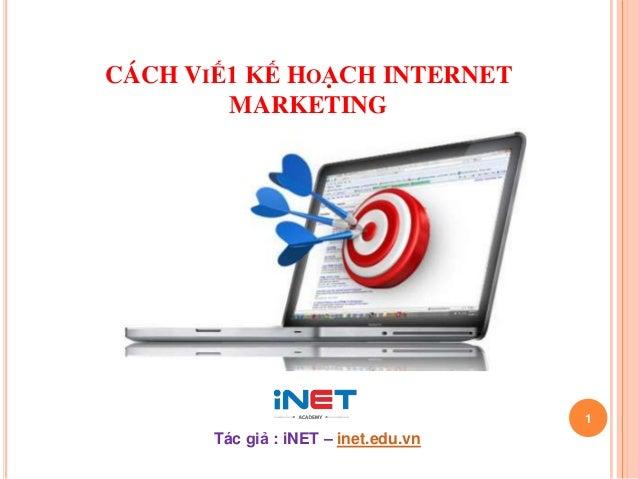 CÁCH VIẾ1 KẾ HOẠCH INTERNETMARKETING1Tác giả : iNET – inet.edu.vn