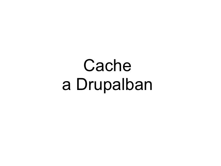 Cache and Drupal