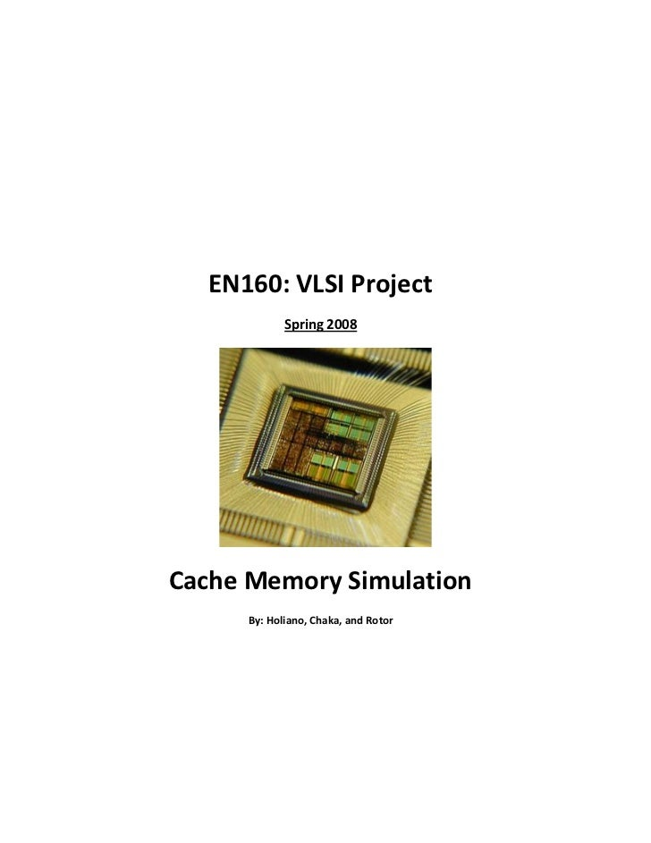 EN160: VLSI Project             Spring 2008Cache Memory Simulation      By: Holiano, Chaka, and Rotor