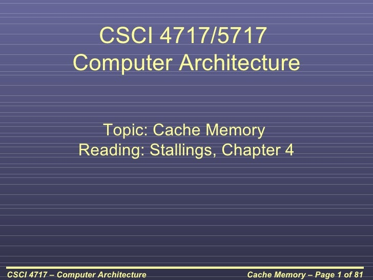 CSCI 4717/5717               Computer Architecture                  Topic: Cache Memory                Reading: Stallings,...