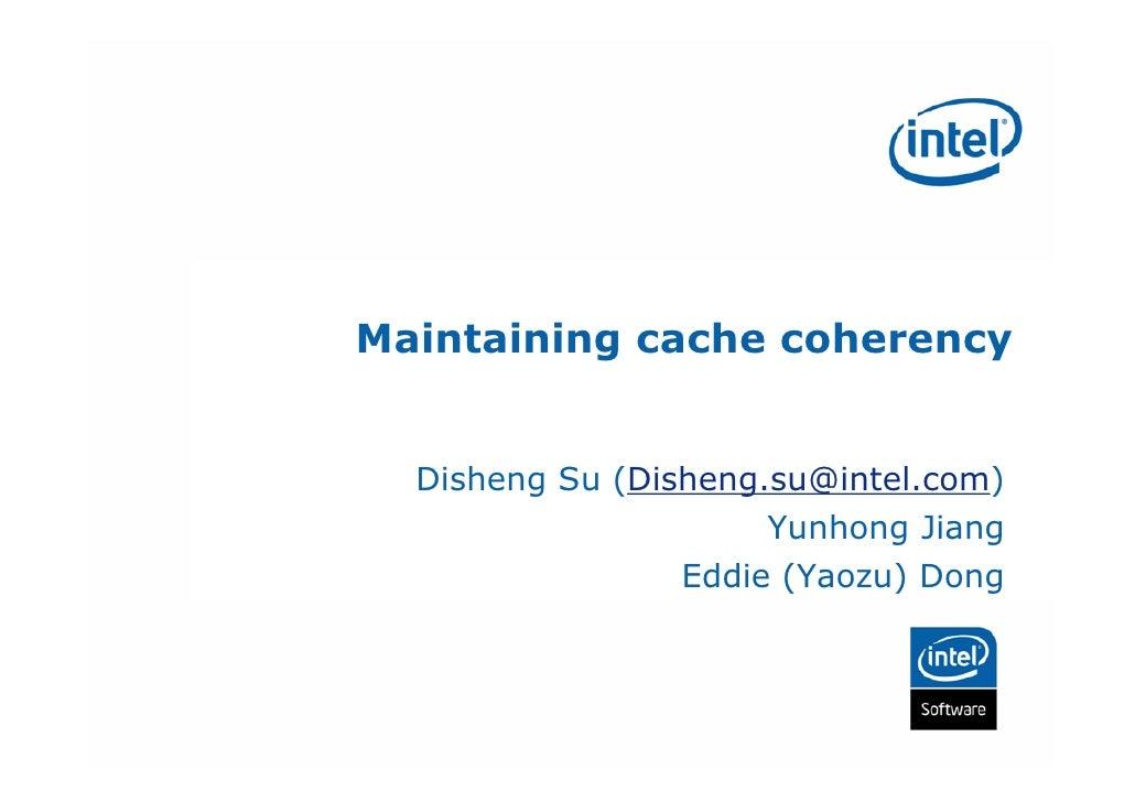Maintaining cache coherency     Disheng Su (Disheng.su@intel.com)                      Yunhong Jiang                 Eddie...