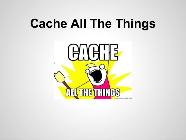 Cache all the things - A guide to caching Drupal