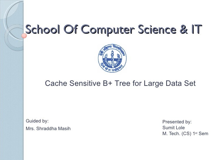 Presented by: Sumit Lole M. Tech. (CS) 1 st  Sem School Of Computer Science & IT Guided by: Mrs. Shraddha Masih Cache Sens...