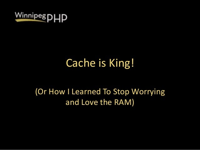 Cache is King!(Or How I Learned To Stop Worryingand Love the RAM)