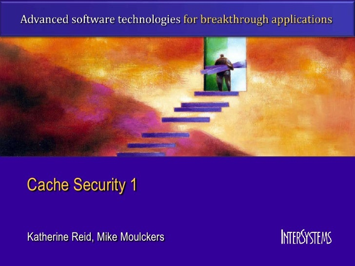 Cache Security 1Katherine Reid, Mike Moulckers