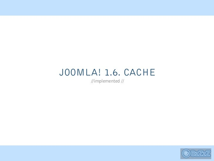 JOOMLA! 1.6. CACHE     //implemented //