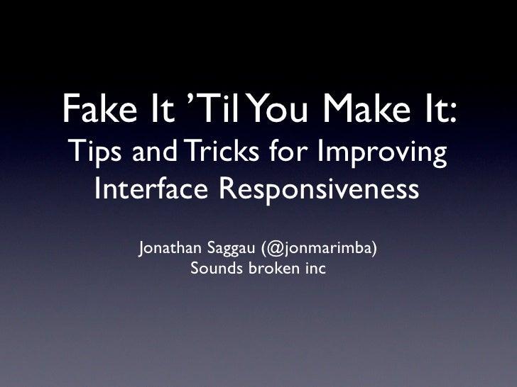 Fake It 'Til You Make It: Tips and Tricks for Improving   Interface Responsiveness      Jonathan Saggau (@jonmarimba)     ...