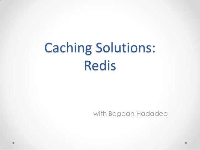 Caching solutions   with Redis