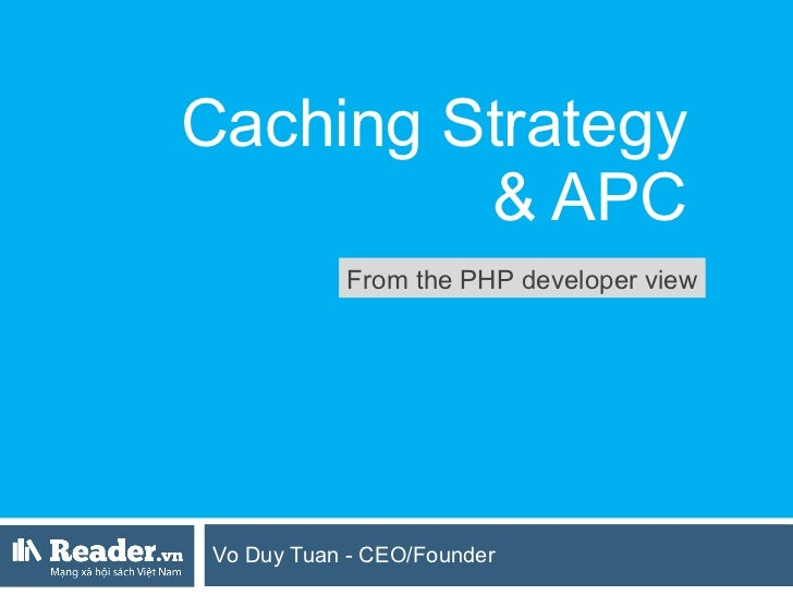 Caching Strategy  & APC  Vo Duy Tuan - CEO/Founder From the PHP developer view