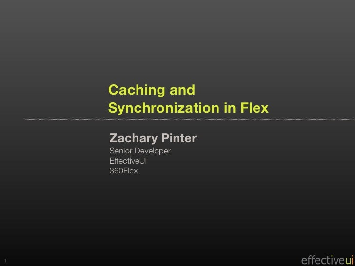 Zach Pinter - Caching and Synchronization with Flex