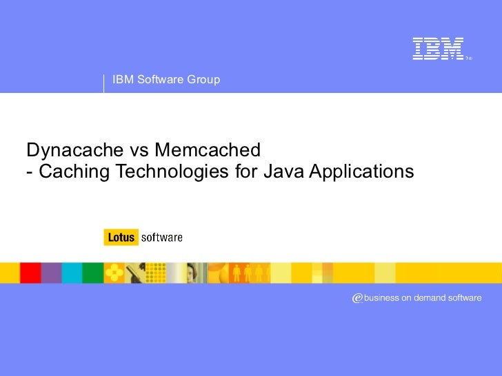 <ul>Dynacache vs Memcached  - Caching Technologies for Java Applications </ul>