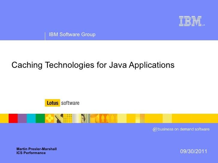 <ul>Caching Technologies for Java Applications </ul><ul>Martin Presler-Marshall ICS Performance </ul>09/30/2011