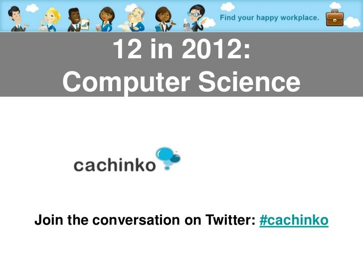 12 in 2012:    Computer ScienceJoin the conversation on Twitter: #cachinko               Contact Tony at amorrison@cachink...