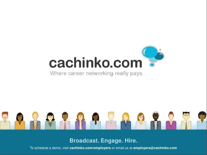 Broadcast. Engage. Hire. <br />To schedule a demo, visitcachinko.com/employers or email us at employers@cachinko.com<br />