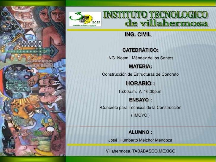 INSTITUTO TECNOLOGICO<br />de villahermosa<br />ING. CIVIL<br />CATEDRÁTICO:<br />ING. Noemí  Méndez de los Santos<br />MA...