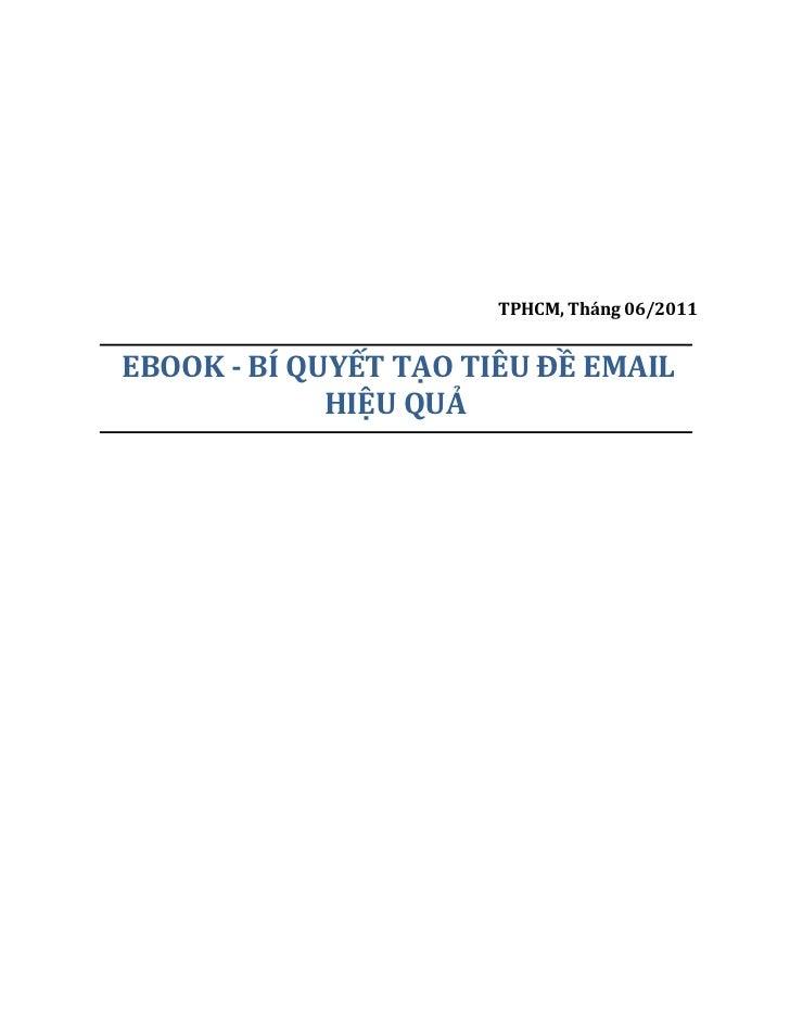 TPHCM, Tháng 06/2011EBOOK - BÍ QUYẾT TẠO TIÊU ĐỀ EMAIL             HIỆU QUẢ