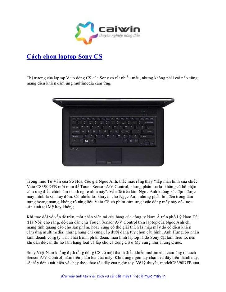 Cách chọn laptop Sony CSThị trường của laptop Vaio dòng CS của Sony có rất nhiều mẫu, nhưng không phải cái nào cũngmang đi...