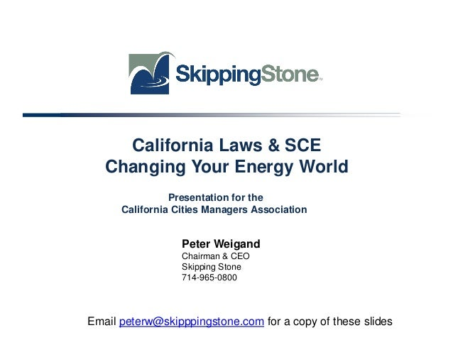 California Laws & SCE Changing Your Energy World Presentation for the California Cities Managers Association  Peter Weigan...